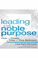 Cover image for Leading with noble purpose : how to create a tribe of true believers