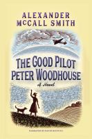 Cover image for The good pilot Peter Woodhouse a novel