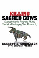 Cover image for Killing sacred cows : overcoming the financial myths that are destroying your prosperity