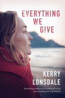 Cover image for Everything we give : a novel