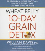 Cover image for Wheat belly 10-day grain detox : reprogram your body for rapid weight loss and amazing health