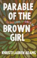 Cover image for Parable of the brown girl : the sacred lives of girls of color
