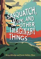 Cover image for Sasquatch, love, and other imaginary things