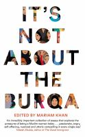 Cover image for It's Not About the Burqa : Muslim Women on Faith, Feminism, Sexuality and Race