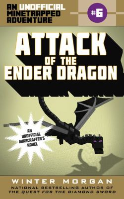 Cover image for Attack of the Ender Dragon : an unofficial minetrapped adventure, #6