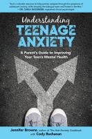 Cover image for Understanding teenage anxiety : a parent's guide to improving your teen's mental health