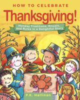 Cover image for How to celebrate Thanksgiving! : holiday traditions, rituals, and rules in a delightful story