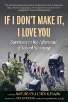 Cover image for If I don't make it, I love you : survivors in the aftermath of school shootings