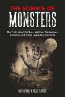 Cover image for The science of monsters : the truth about zombies, witches, werewolves, vampires, and other legendary creatures
