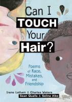 Cover image for Can I touch your hair? : poems of race, mistakes, and friendship