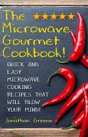 Cover image for The microwave gourmet cookbook : incredible gourmet meals you can cook in a microwave