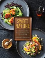 Cover image for Sweet nature : a cook's guide to using honey and maple syrup