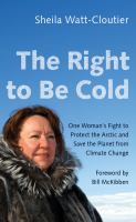 Cover image for The right to be cold : one woman's fight to protect the Arctic and save the planet from climate change
