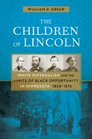 Cover image for The children of Lincoln : White paternalism and the limits of Black opportunity in Minnesota, 1860-1876