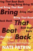 Cover image for Bring that beat back : how sampling built hip-hop