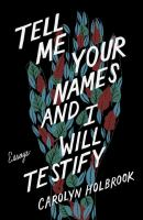 Cover image for Tell me your names and I will testify : essays