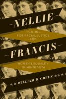 Cover image for Nellie Francis : fighting for racial justice and women's equality in Minnesota