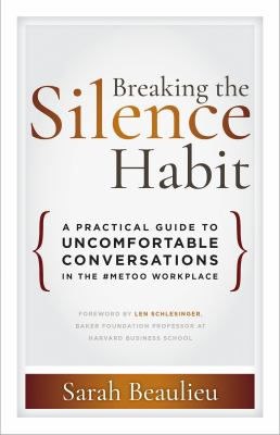 Cover image for Breaking the silence habit : a practical guide to uncomfortable conversations in the #MeToo workplace