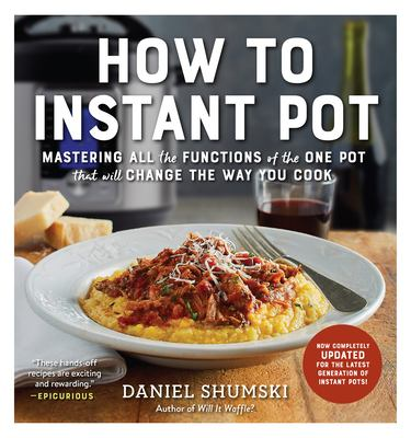 Cover image for How to Instant Pot : mastering all the functions of the one pot that will change the way you cook