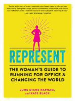 Cover image for Represent : the woman's guide to running for office & changing the world