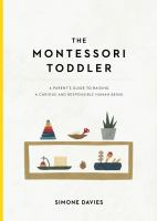Cover image for The Montessori toddler : a parent's guide to raising a curious and responsible human being