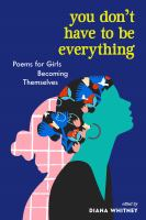 Cover image for You don't have to be everything : poems for girls becoming themselves
