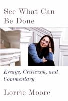 Cover image for See what can be done : essays, criticism, and commentary