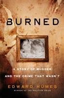 Cover image for Burned : a story of murder and the crime that wasn't