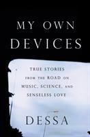 Cover image for My own devices : true stories from the road on music, science, and senseless love