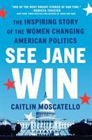 Cover image for See Jane win : the inspiring story of the women changing American politics
