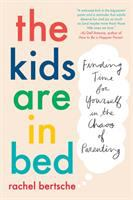 Cover image for The kids are in bed : finding time for yourself in the chaos of parenting