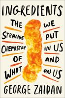 Cover image for Ingredients : the strange chemistry of what we put in us and on us
