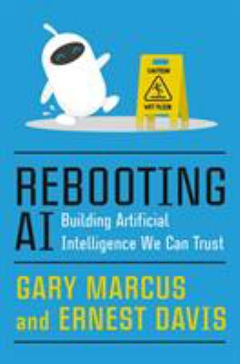 Cover image for Rebooting AI : building artificial intelligence we can trust