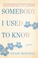 Cover image for Somebody I used to know : a memoir
