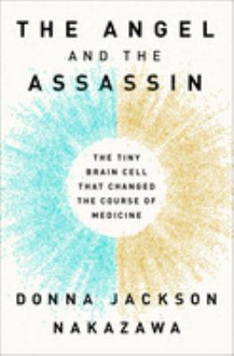 Cover image for The angel and the assassin : the tiny brain cell that changed the course of medicine