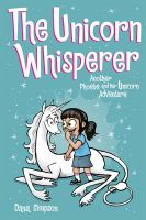 Cover image for Phoebe and her unicorn. The unicorn whisperer : another Phoebe and her unicorn adventure