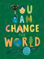 Cover image for You can change the world : the kids' guide to a better planet