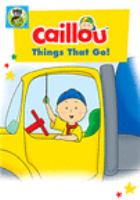 Cover image for Caillou. Things that go!