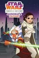 Cover image for Star Wars : forces of destiny. Ahsoka & Padme