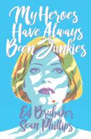 Cover image for My heroes have always been junkies : a criminal novella by