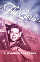 Cover image for Fly girls : the daring American women pilots who helped win WWII