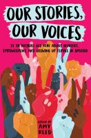 Cover image for Our stories, our voices : 21 YA authors get real about injustice, empowerment, and growing up female in America