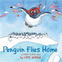 Cover image for Penguin flies home : a flight school story