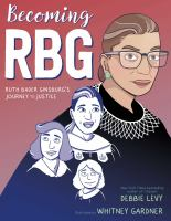 Cover image for Becoming RBG : Ruth Bader Ginsburg's journey to justice