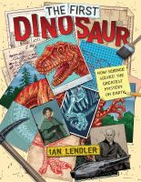 Cover image for The first dinosaur : how science solved the greatest mystery on earth