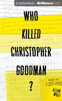 Cover image for Who killed Christopher Goodman? : based on a true crime