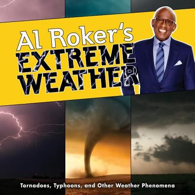 Cover image for Al Roker's extreme weather : tornadoes, typhoons, and other weather phenomena