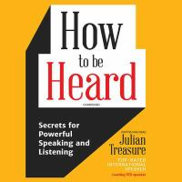 Cover image for How to be heard : secrets for powerful speaking and listening