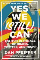 Cover image for Yes we (still) can : politics in the age of Obama, Twitter, and Trump