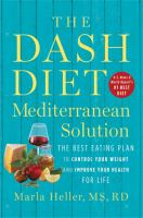 Cover image for The dash diet Mediterranean solution : the best eating plan to control your weight and improve your health for life